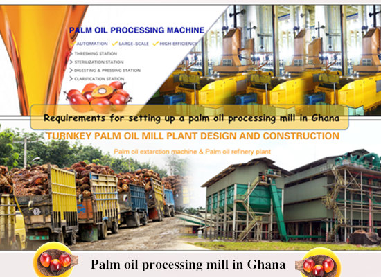 Requirements for setting up a palm oil processing mill in Ghana